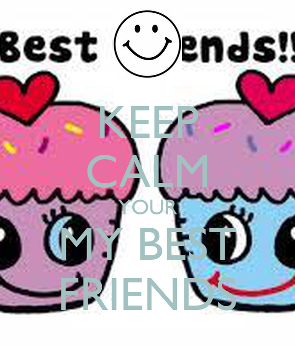 KEEP CALM YOUR MY BEST FRIENDS