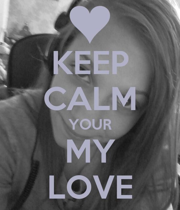 KEEP CALM YOUR MY LOVE