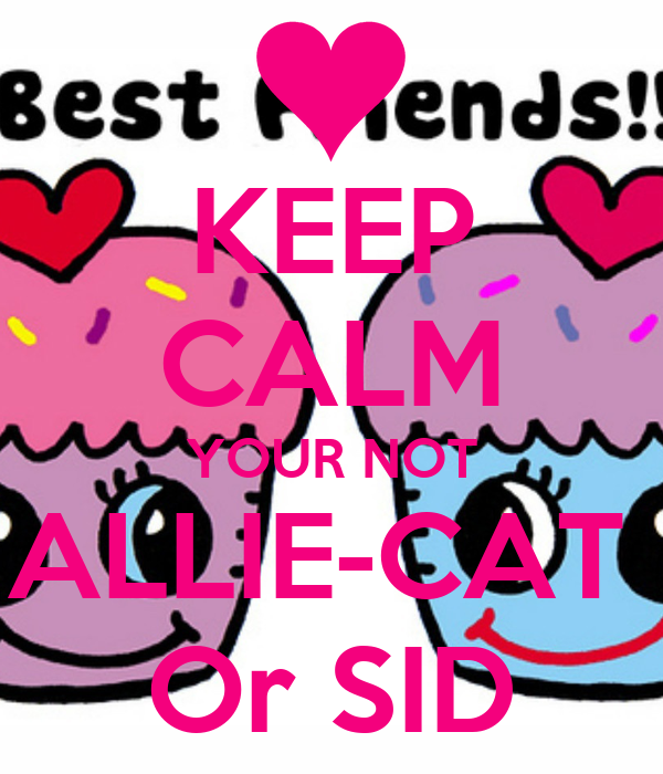 KEEP CALM YOUR NOT ALLIE-CAT  Or SID
