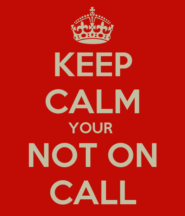 KEEP CALM YOUR  NOT ON CALL