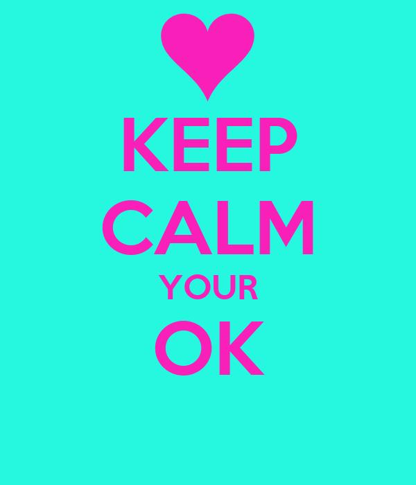 KEEP CALM YOUR OK