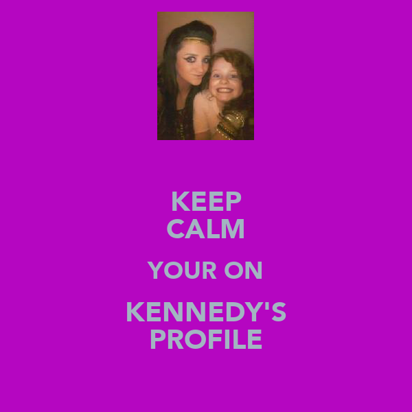 KEEP CALM YOUR ON KENNEDY'S PROFILE
