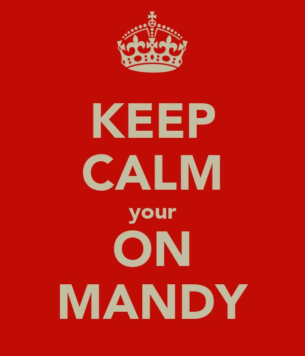 KEEP CALM your ON MANDY