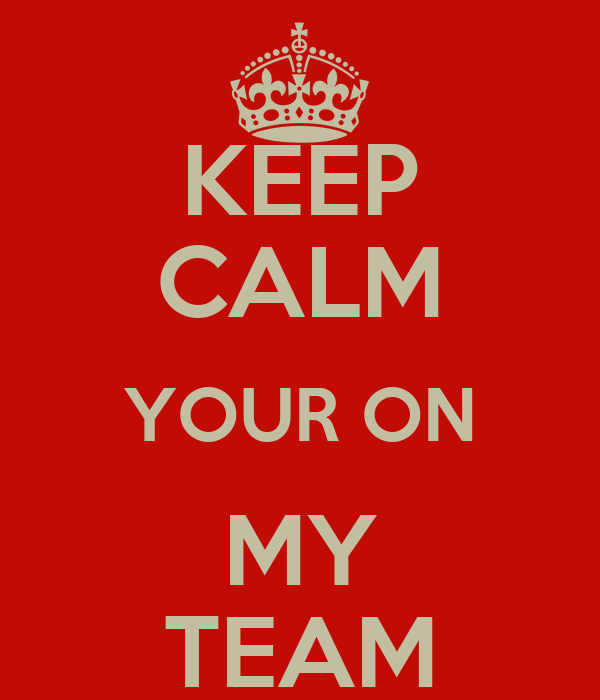 KEEP CALM YOUR ON MY TEAM