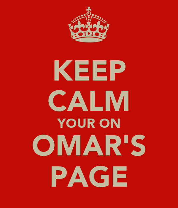 KEEP CALM YOUR ON OMAR'S PAGE
