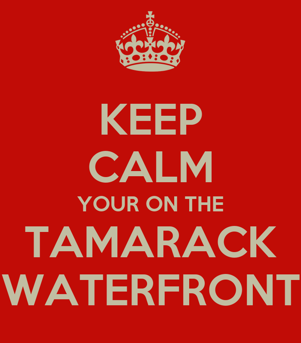 KEEP CALM YOUR ON THE TAMARACK WATERFRONT