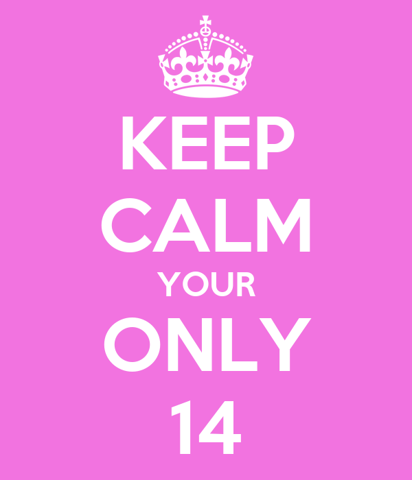 KEEP CALM YOUR ONLY 14