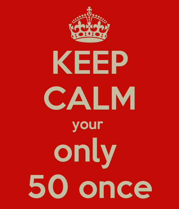KEEP CALM your  only  50 once