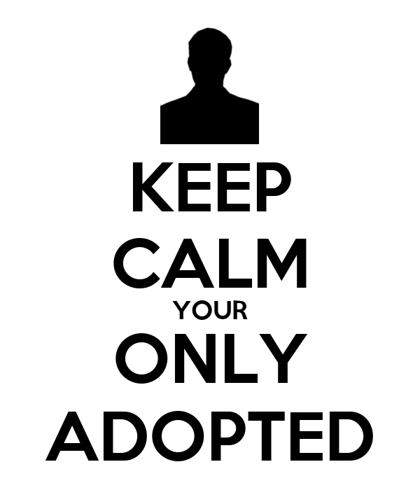 KEEP CALM YOUR ONLY ADOPTED