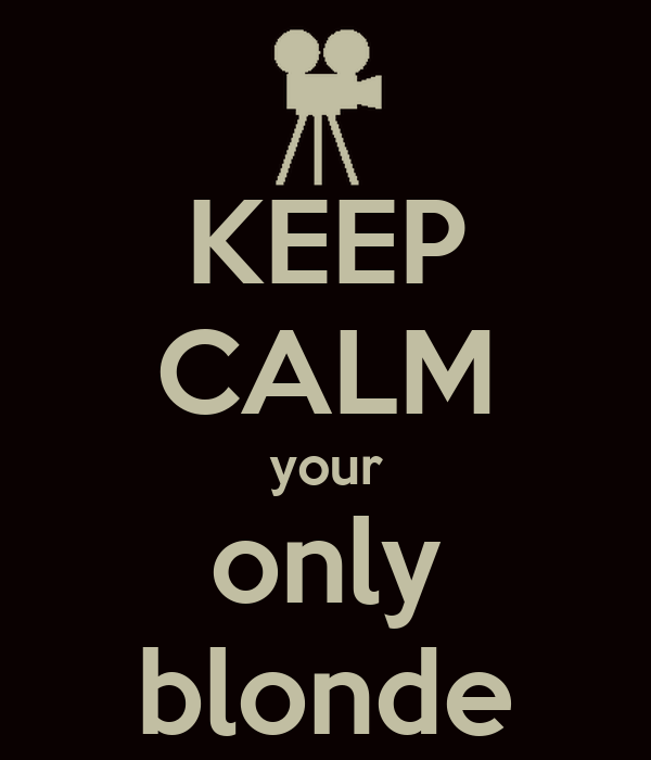 KEEP CALM your only blonde