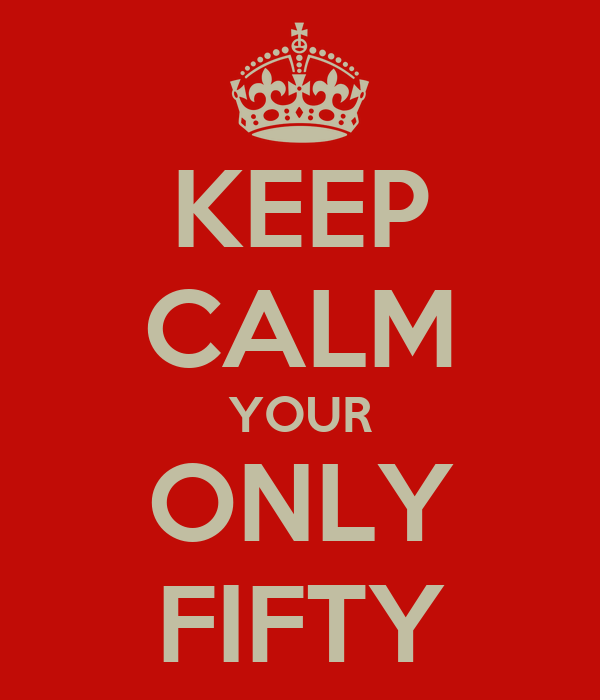 KEEP CALM YOUR ONLY FIFTY