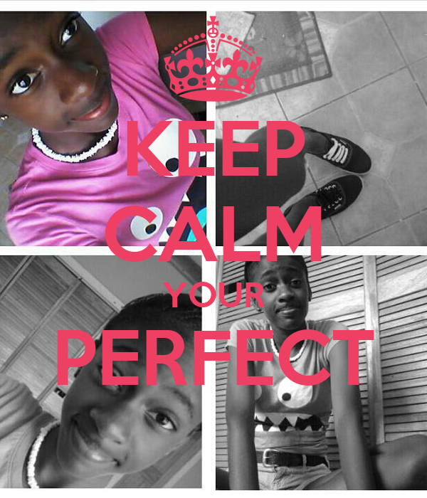 KEEP CALM YOUR PERFECT