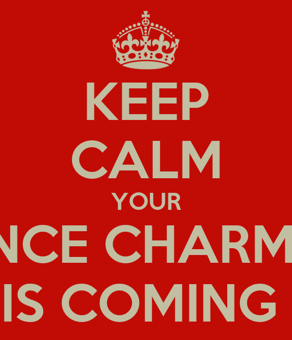 KEEP CALM YOUR PRINCE CHARMING IS COMING