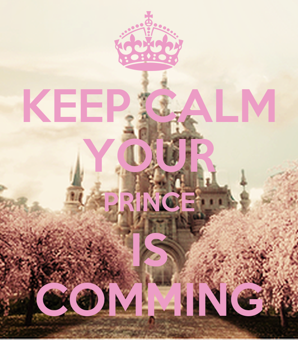 KEEP CALM YOUR PRINCE IS COMMING