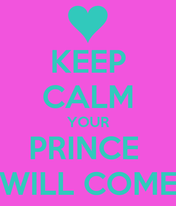 KEEP CALM YOUR PRINCE  WILL COME