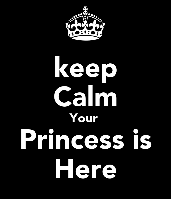keep Calm Your  Princess is Here