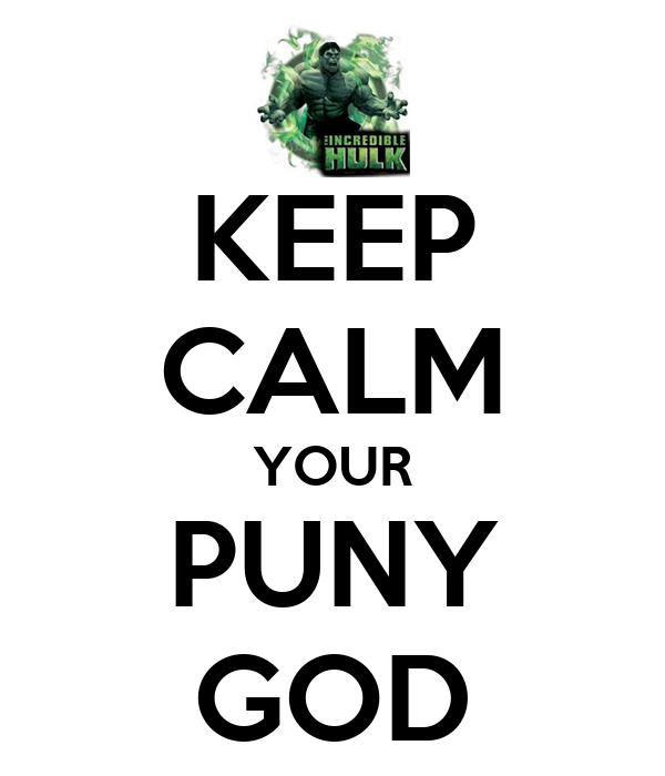 KEEP CALM YOUR PUNY GOD