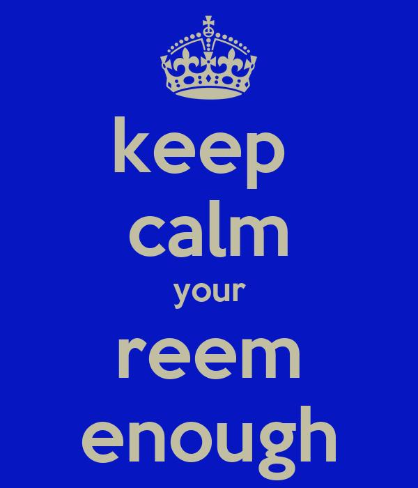 keep  calm your reem enough