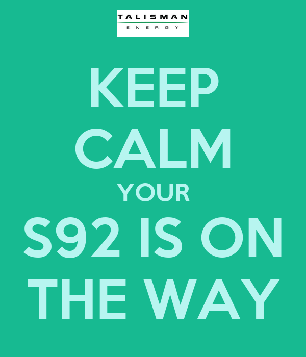 KEEP CALM YOUR S92 IS ON THE WAY