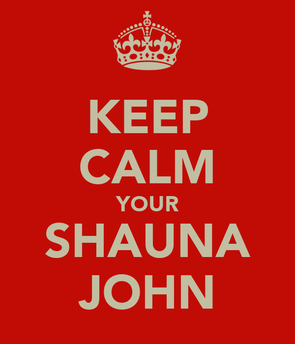 KEEP CALM YOUR SHAUNA JOHN
