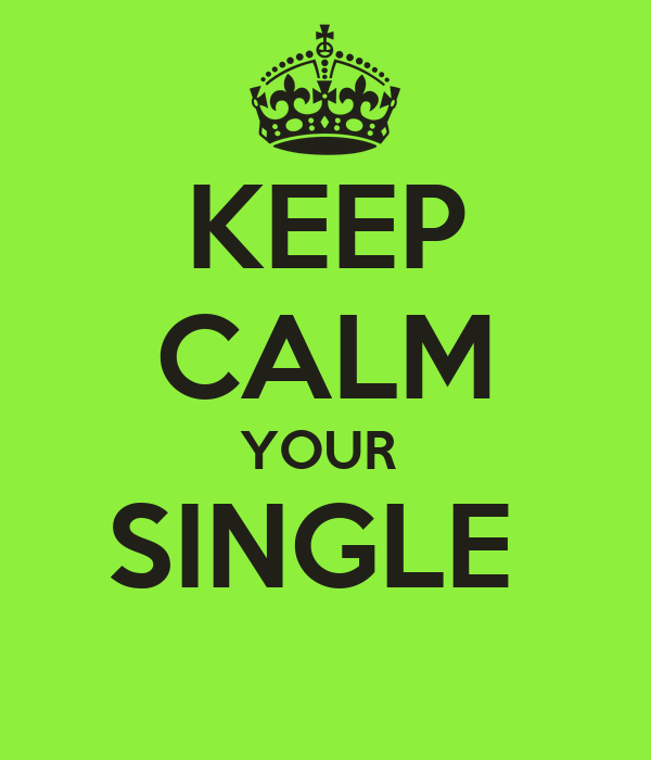 KEEP CALM YOUR  SINGLE