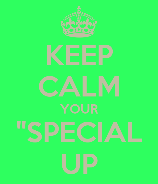 """KEEP CALM YOUR """"SPECIAL UP"""
