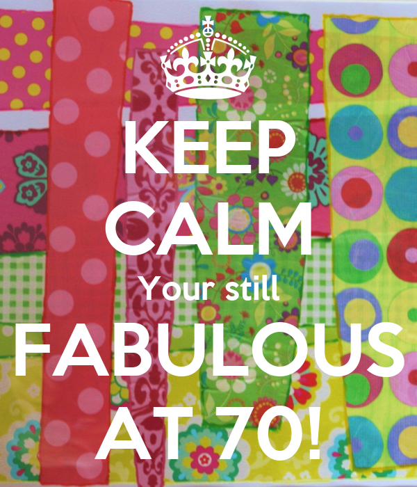 Fab At 70: KEEP CALM Your Still FABULOUS AT 70! Poster