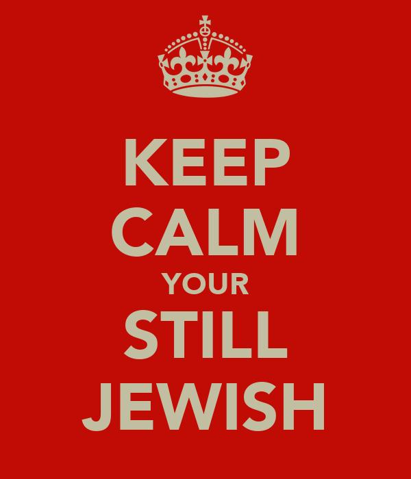 KEEP CALM YOUR STILL JEWISH