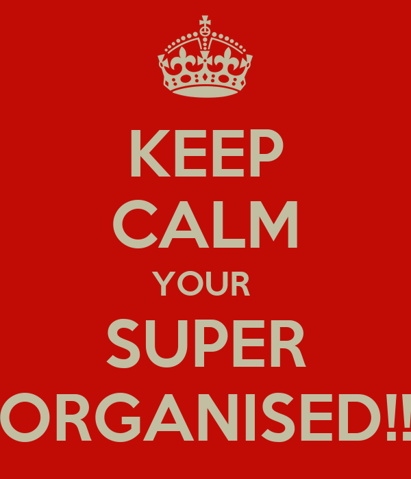 KEEP CALM YOUR  SUPER ORGANISED!!