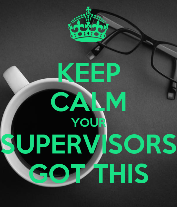 KEEP CALM YOUR SUPERVISORS GOT THIS