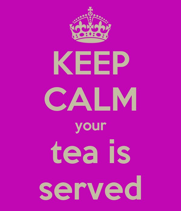 KEEP CALM your tea is served