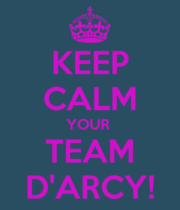 KEEP CALM YOUR  TEAM D'ARCY!