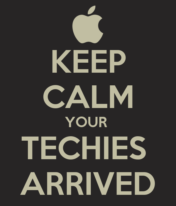 KEEP CALM YOUR  TECHIES  ARRIVED