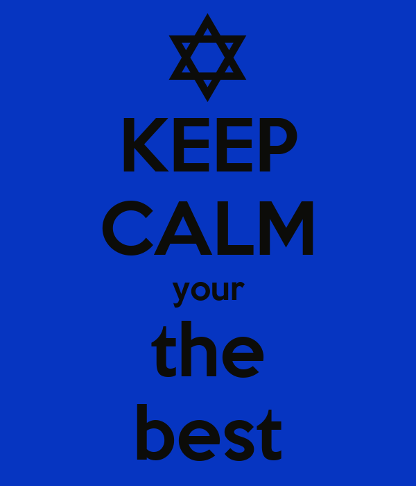 KEEP CALM your the best