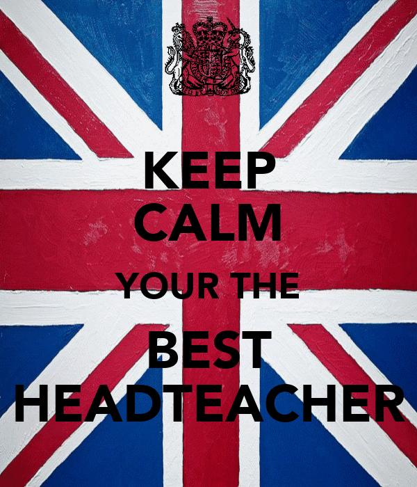 KEEP CALM YOUR THE BEST HEADTEACHER
