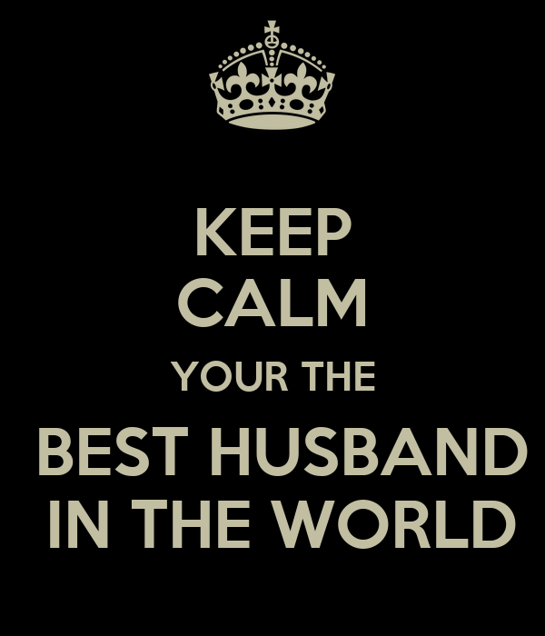 KEEP CALM YOUR THE  BEST HUSBAND  IN THE WORLD