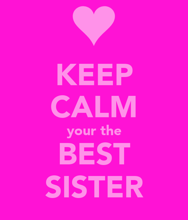 KEEP CALM your the BEST SISTER