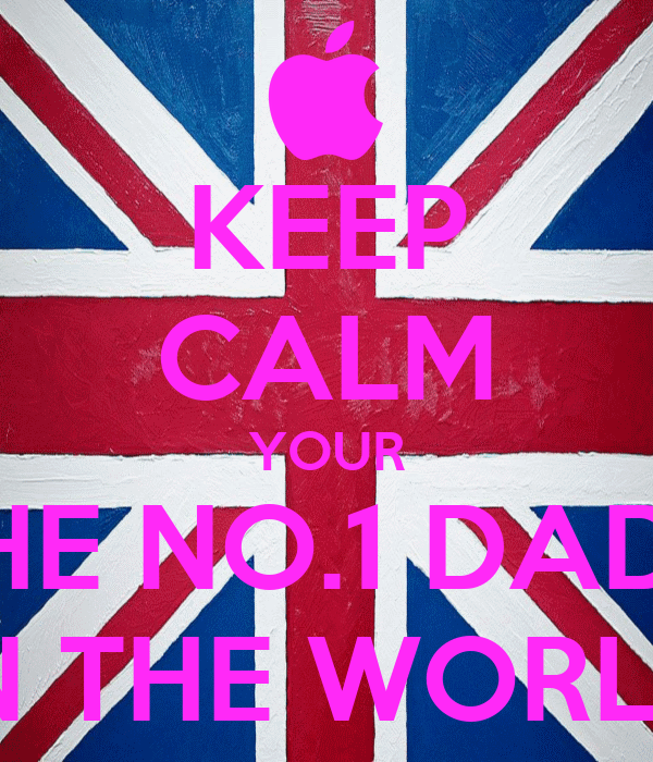 KEEP CALM YOUR THE NO.1 DAD... IN THE WORLD