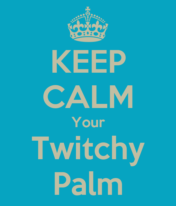 KEEP CALM Your Twitchy Palm