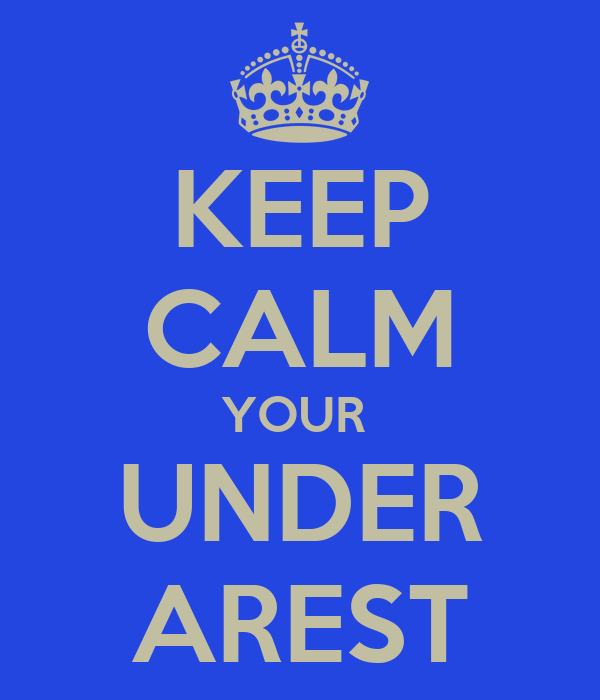 KEEP CALM YOUR  UNDER AREST