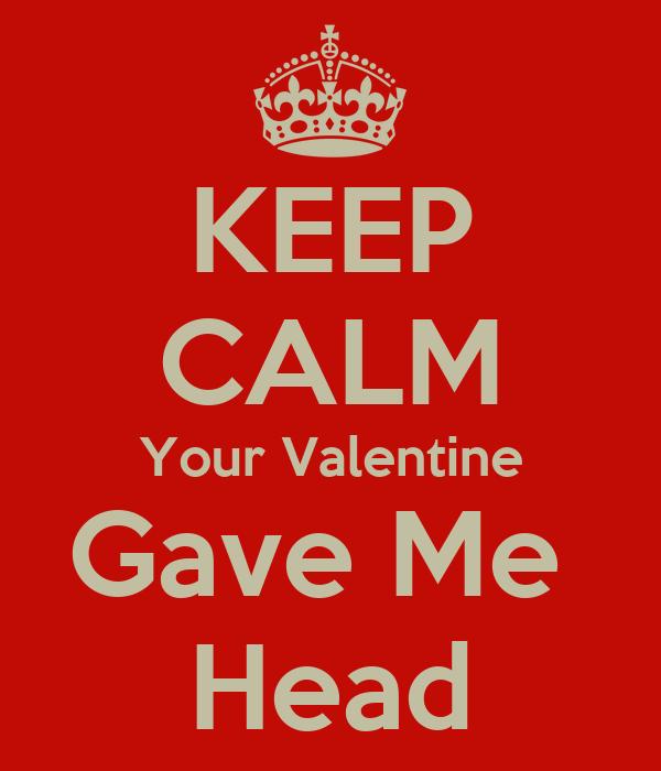 KEEP CALM Your Valentine Gave Me  Head