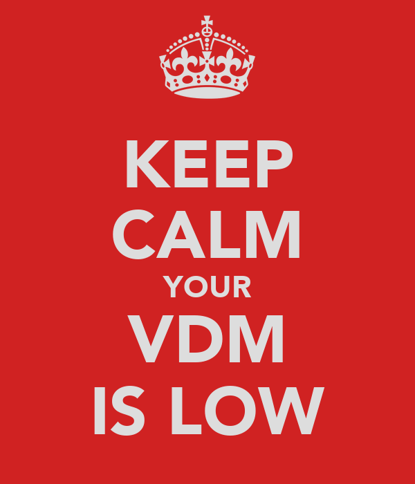 KEEP CALM YOUR VDM IS LOW