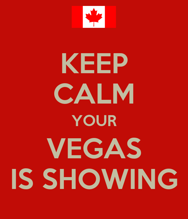 KEEP CALM YOUR VEGAS IS SHOWING