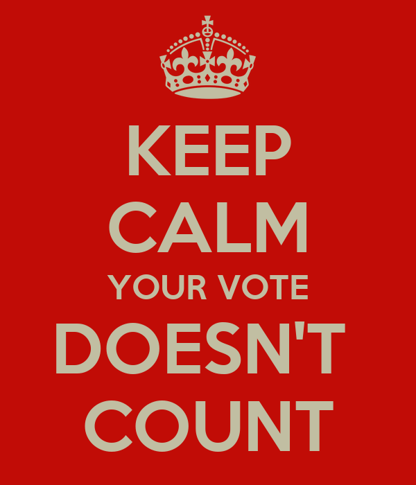 KEEP CALM YOUR VOTE DOESN'T  COUNT