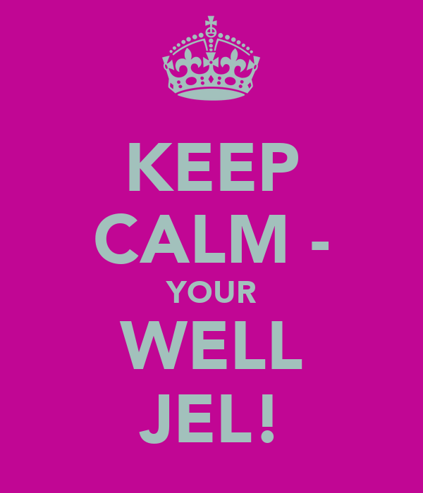 KEEP CALM - YOUR WELL JEL!