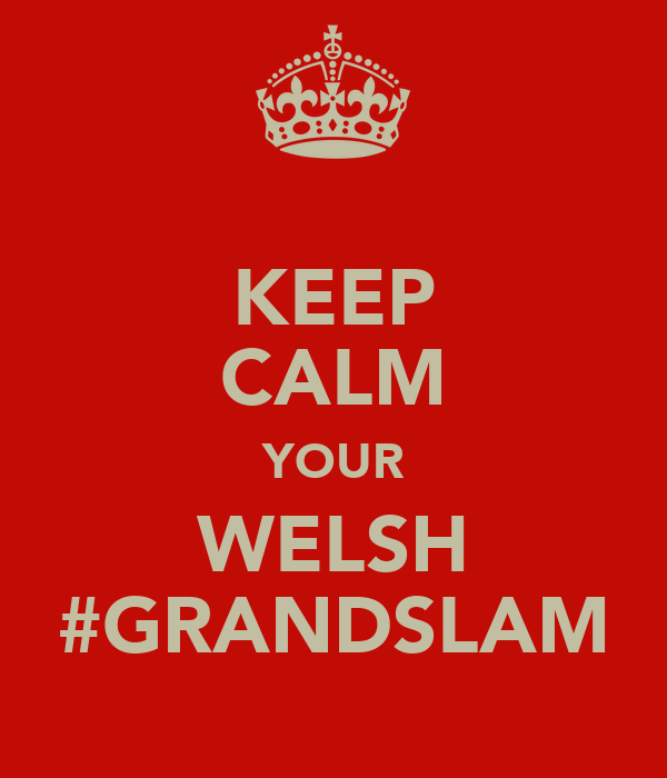 KEEP CALM YOUR WELSH #GRANDSLAM