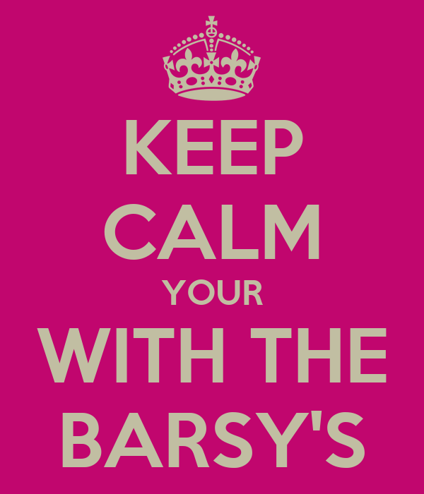 KEEP CALM YOUR WITH THE BARSY'S