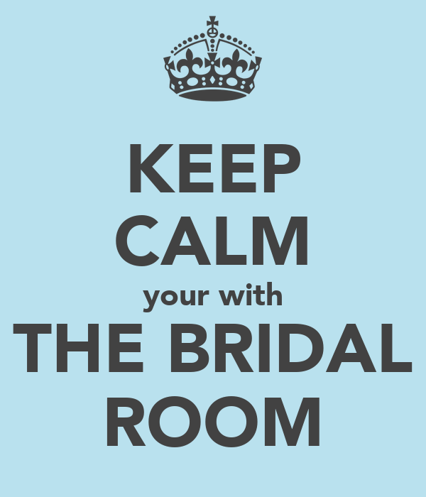 KEEP CALM your with THE BRIDAL ROOM
