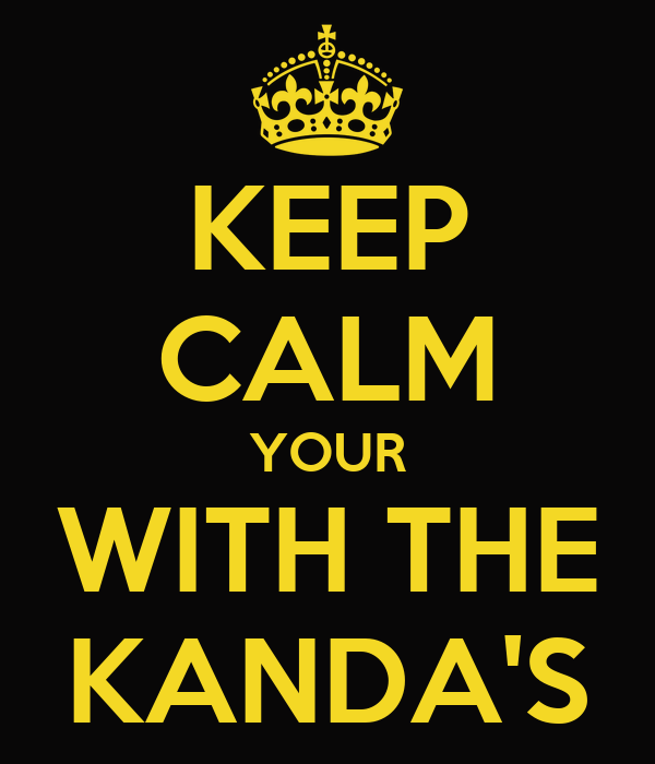 KEEP CALM YOUR WITH THE KANDA'S