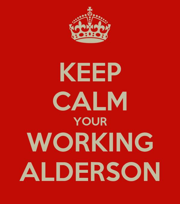 KEEP CALM YOUR WORKING ALDERSON